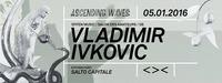 Ascending Waves present Vladimir Ivkovic@Grelle Forelle