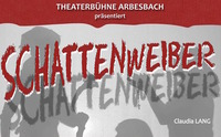Schattenweiber - das Theaterstück@Schönfeldhalle - Bärenhof Kolm