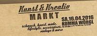 Kunst & Kreativ Markt - VZ Komma Wörgl, Tirol, SA, 16.04.2016@Komma