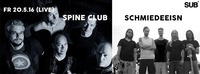 Live: Spine Club & Schmiedeeisn@SUB
