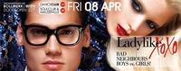 GRAND OPENING LADYLIKE!XOXO –BAD NEIGHBOURS BOYS VS GIRLS!!!!@Bollwerk