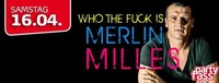 Who the fuck is MERLIN MILLES@Partyfass