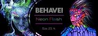 BEHAVE! NEON FLASH@U4