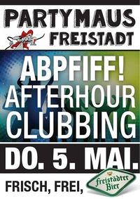 ABPFIFF AFTERHOUR CLUBBING!@Partymaus Freistadt