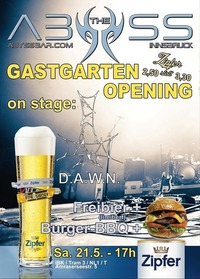 GASTGARTEN GRAND OPENING & Burger Grillage ab 17 Uhr (!) &  live D.A.W.N.@Abyss Bar