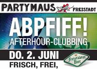 Abpfiff Afterhour Clubbing@Partymaus Freistadt