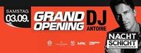 GRAND Opening starring DJ Antoine@Nachtschicht