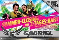 ► Summer closing mit 2:tages:bart ◄@Gabriel Entertainment Center