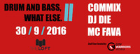 DNB, What Else. // with Commix, DJ Die and MC Fava@The Loft