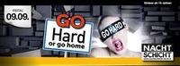 GO Hard or GO Home@Nachtschicht