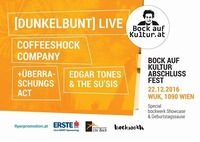 Bock auf Kultur Abschlussveranstaltung mit [dunkelbunt] live, Coffeeshock Company, Edgar Tones & The Su'sis@WUK