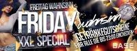 Freitag Wahnsinn: Friday XXL Special@BASE