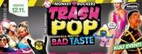 Trash Pop - Kla-Motto: BAD TASTE@Empire St. Martin