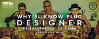 Alles ist Designer | Why SL Know Plug Releaseparty