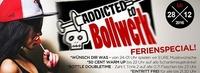 Addicted to Bollwerk Ferien Special@Bollwerk
