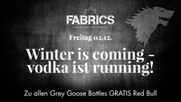 Winter is coming - Vodka is running!@Fabrics - Musicclub