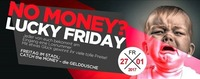No Money - Lucky Friday!@Baby'O