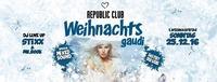 ✿❀ DIE WEiHNACHTSGAUDI - REPUBLiC CLUB ❀✿@Republic