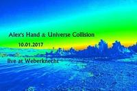 Alex's Hand & Universe Collision & Half Baked Cheese@Weberknecht