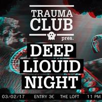 Trauma Club Deep & Liquid Night@The Loft