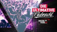 Die Ultimative Clubnacht@Musikpark-A1