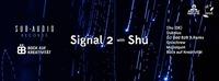 Signal 2 w/ SHU (DE) - Sub Audio x Bock auf Kreativität