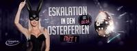 Eskalation in den Osterferien – Part One@Empire Club