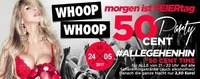 WHOOP WHOOP morgen ist FEIERtag– 50 CENT Party!! 50 CENT PARTY &@Bollwerk