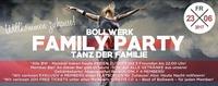 Bollwerk Family PARTY – TANZ der Familie! Willkommen Zuhause!! O@Bollwerk Klagenfurt