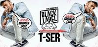 T-SER x BLACK LABEL x REPUBLiC CLUB@Republic