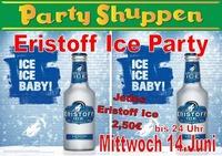 Mittwoch 14.Juni ,Eristoff Ice Party!@Partyshuppen Aspach
