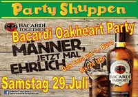 Samstag 29.Juli Bacardi Oakheart Party@Partyshuppen Aspach