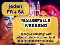 Jeden Samstag – Mausefalle Weekend@Mausefalle