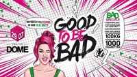 Good to be BAD - SA 29.07.@Praterdome