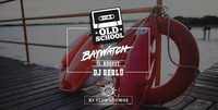 Old School - Baywatch Edition@K1 - Club Lounge