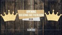 Opening - Der König hat Feierlaune@Almkönig