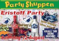 Samstag 12.August Eristoff Party@Partyshuppen Aspach