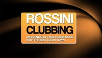 ROSSINI Clubbing@Rossini