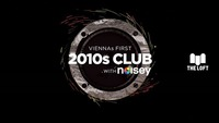 2010s Club w/ Noisey – Februar@The Loft