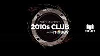 2010s Club w/ Noisey – Jänner@The Loft
