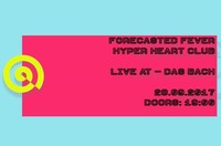Forecasted Fever and Hyper Heart Club - live at DasBach@dasBACH