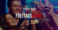 Freitags Liebe Club Edition!@Schauplatz