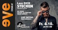 Lass dich stechen - Piercing & Tattoo!@Discothek Evebar
