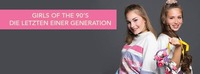 Girls of the 90's - Die Letzten einer Generation@Toscana Congress
