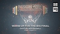 Bischgym Maturaball PreParty | warm up for the big final@Club Motion