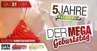 5 JAHRE cheeese Hirschbach - Der MEGA Geburtstag@Cheeese