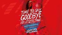 Time to say Goodbye - Der letzte Tanz // All You Can Drink@Disco P2