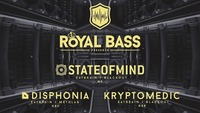 ♔ ROYAL BASS ♔ pres. State of Mind@Event Arena