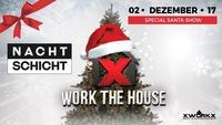 WORK the HOUSE | Santa Edition@Nachtschicht