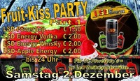 Fruit Kiss Party 2 Dezemebr@Partyshuppen Aspach